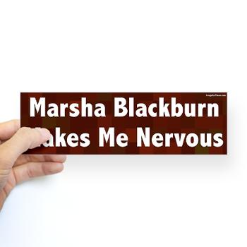 marsha_blackburn_makes_me_nervous_bumpersticker